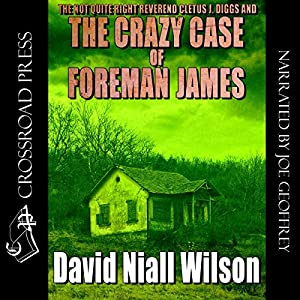 The Not Quite Right Reverend Cletus J. Diggs & The Crazy Case of Foreman James: A Cletus J. Diggs Supernatural Mystery | [David Niall Wilson]