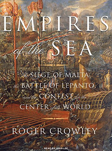Download Empires of the Sea: The Siege of Malta, the Battle of Lepanto, and the Contest for the Center of the World