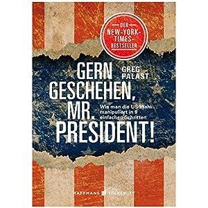 Gern geschehen, Mr. President!: Wie man die US-Wahl manipuliert in 10 einfachen Schritten