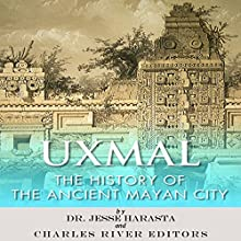 Uxmal: The History of the Ancient Mayan City (       UNABRIDGED) by Jesse Harasta, Charles River Editors Narrated by Robin McKay