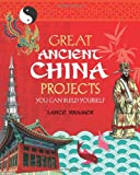 img - for GREAT ANCIENT CHINA PROJECTS: 25 GREAT PROJECTS YOU CAN BUILD YOURSELF (Build It Yourself) book / textbook / text book