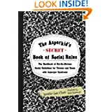 The Asperkid's (Secret) Book of Social Rules: The Handbook of Not-so-obvious Social Guidelines for Tweens and...
