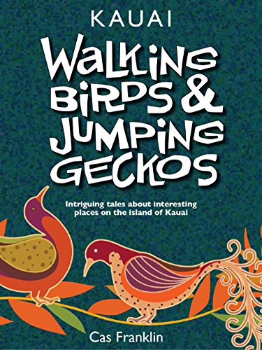 Walking Birds & Jumping Geckos: Intriguing tales about interesting places on the island of Kauai PDF