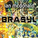 Brasyl Audiobook by Ian McDonald Narrated by Nigel Pilkington