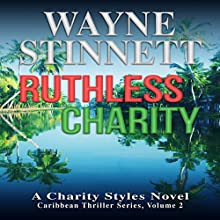 Ruthless Charity: A Charity Styles Novel: Caribbean Thriller Series, Book 2 Audiobook by Wayne Stinnett Narrated by Nick Sullivan