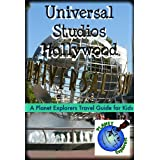 Universal Studios Hollywood: A Planet Explorers Travel Guide for Kids