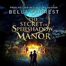 The Secret of Spellshadow Manor | Livre audio Auteur(s) : Bella Forrest Narrateur(s) : Brian Levinson