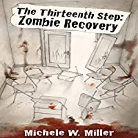 The Thirteenth Step: Zombie Recovery (       UNABRIDGED) by Michele W. Miller Narrated by Gabrielle de Cuir