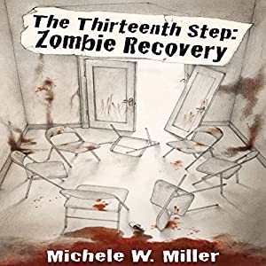 The Thirteenth Step: Zombie Recovery by Michele W. Miller, read by Gabrielle de Cuir