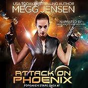 Attack on Phoenix: Forsaken Stars Saga, Book 1 | Megg Jensen