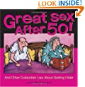 Great Sex After 50!: And Other Outlandish Lies about Getting Older