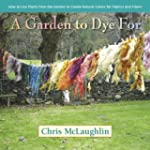 A Garden to Dye For: How to Use Plant...