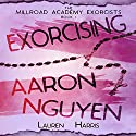 Exorcising Aaron Nguyen: The Millroad Academy Exorcists, Book 1 (       UNABRIDGED) by Lauren Harris Narrated by Lauren Harris