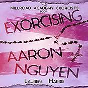 Exorcising Aaron Nguyen: The Millroad Academy Exorcists, Book 1 | Lauren Harris