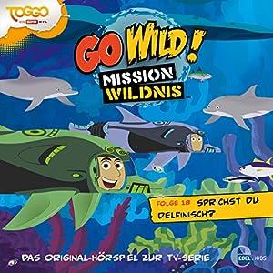 Sprichst du Delfinisch? (Go Wild - Mission Wildnis 18) Hörspiel