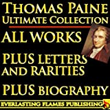img - for THOMAS PAINE COMPLETE WORKS - ULTIMATE COLLECTION - Common Sense, Age of Reason, Crisis, The Rights of Man, Agragian Justice, ALL Letters and Short Writings book / textbook / text book
