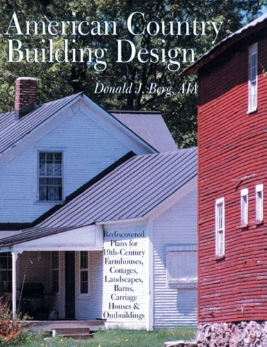 American Country Building Design: Rediscovered Plans for 19th-Century Farmhouses, Cottages, Landscapes, Barns, Carriage