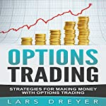 Options Trading: Strategies for Making Money with Options Trading | Lars Dreyer