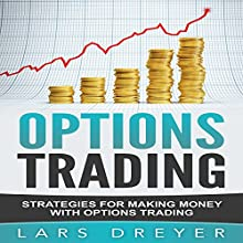 Options Trading: Strategies for Making Money with Options Trading | Livre audio Auteur(s) : Lars Dreyer Narrateur(s) : Doug Greene
