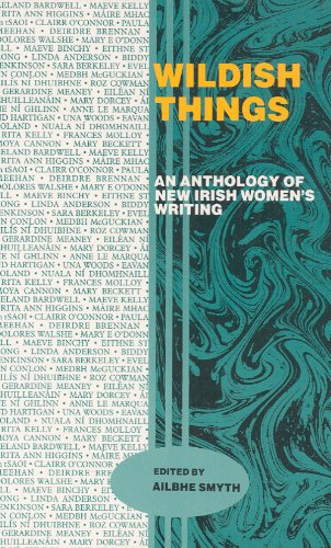 Wildish Things: An Anthology of New Irish Women's Writing: Anthology of New Irish Women's Writings