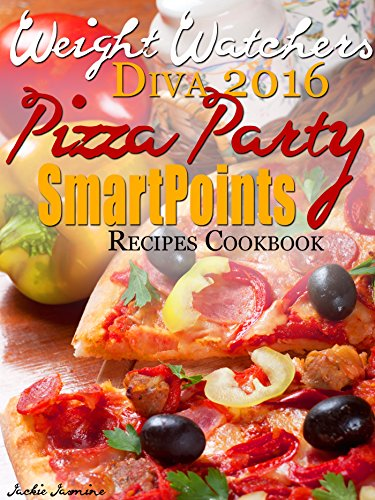 Weight Watchers Diva SmartPoints 2016 Pizza Party Recipes Cookbook by Jackie Jasmine