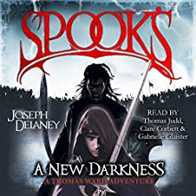 Spook's: A New Darkness (       UNABRIDGED) by Joseph Delaney Narrated by Thomas Judd, Clare Corbett, Gabrieller Glaister