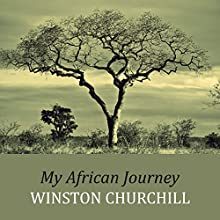 My African Journey (       UNABRIDGED) by Winston Churchill Narrated by Stephen Thorne