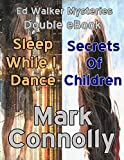 img - for Ed Walker Mysteries - Double eBook - Sleep While I Dance - Secrets of Children book / textbook / text book