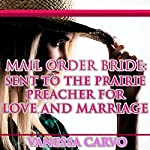 Mail Order Bride: Sent to the Prairie Preacher for Love and Marriage | Vanessa Carvo