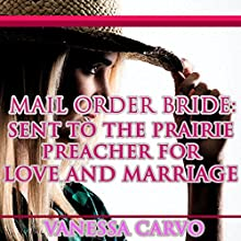 Mail Order Bride: Sent to the Prairie Preacher for Love and Marriage (       UNABRIDGED) by Vanessa Carvo Narrated by Tina Marie Shuster