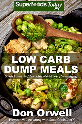 Low Carb Dump Meals: Over 80+ Low Carb Slow Cooker Meals, Dump Dinners Recipes, Quick & Easy Cooking Recipes, Antioxidants & Phytochemicals, Soups Stews ... Weight Loss Transformation Book Book 128) by Don Orwell