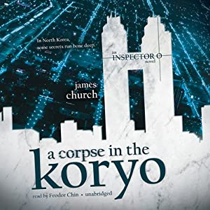 A Corpse in the Koryo: The Inspector O Novels, Book 1 | [James Church]