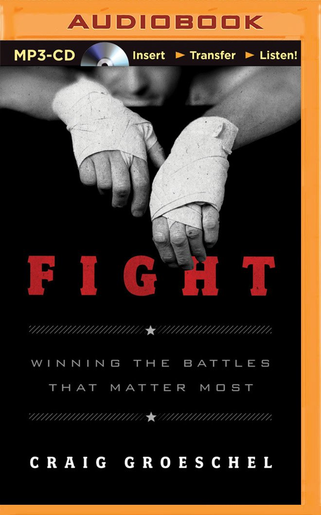 Fight: Winning the Battles That Matter Most: Craig Groeschel ...