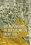 Das Alpenkorps an der Dolomiten-Front 1915 - Mythos und Realität