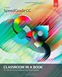 Adobe SpeedGrade CC Classroom in a Book (Classroom in a Book (Adobe))