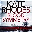 Blood Symmetry Hörbuch von Kate Rhodes Gesprochen von: Charlotte Strevens
