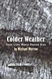 Colder Weather: Hope Lives Where Reason Dies