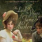 The Lost Years of Jane Austen: A Novel | Barbara Ker Wilson