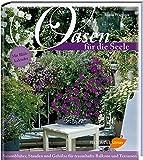 Image de Oasen für die Seele: Saisonblüher, Stauden und Gehölze für traumhafte Balkone und Terrassen