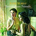 Birmingham Friends Audiobook by Annie Murray Narrated by Annie Aldington