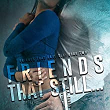 Friends That Still...: Friends That Have Sex, Book 2 Audiobook by G.L. Tomas Narrated by Aundrea Mitchell, Logan McAllister