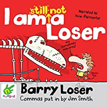 Barry Loser: I Am Still Not a Loser: Barry Loser, Book 2 (       UNABRIDGED) by Jim Smith Narrated by Huw Parmenter