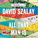 All That Man Is Audiobook by David Szalay Narrated by Huw Parmenter, Mark Meadows, Sean Barrett