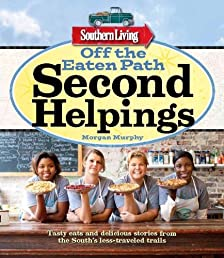 Southern Living Off the Eaten Path: Second Helpings: Tasty eats and delicious stories from the South&#39;s less-traveled trails