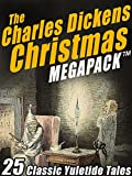 The Charles Dickens Christmas MEGAPACK TM: 25 Classic Yuletide Tales