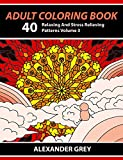 Adult Coloring Book: 40 Relaxing And Stress Relieving Patterns, Coloring Books For Adults Series Volume 3 (Adult Coloring Books, Creative Zentangle Designs     Anti Stress Coloring Books For Grownups)
