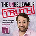 The Unbelievable Truth, Series 9 Radio/TV Program by Jon Naismith, Graeme Garden Narrated by David Mitchell