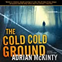 The Cold, Cold Ground Audiobook by Adrian McKinty Narrated by Gerard Doyle