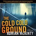 The Cold, Cold Ground: Detective Sean Duffy, Book 1 | Adrian McKinty