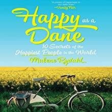 Happy as a Dane: 10 Secrets of the Happiest People in the World Audiobook by Malene Rydahl Narrated by Hillary Huber